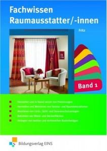 Fachwissen für Raumausstatter/-innen Band 1. Lehr-/Fachbuch